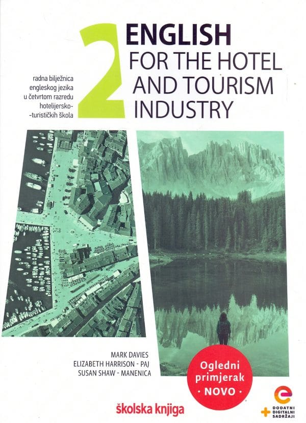 English for the Hotel and Tourism Industry 2 Radna bilježnica engleskog jezika u četvrtom razredu hotelijersko-turističkih škola autora Mark Davies, Elizabeth Harrison-Paj, Susan Swah-Manenica