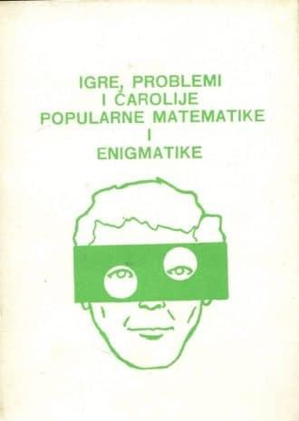 Igre, problemi i čarolije popularne matematike i enigmatike Miodrag i Senka Stojanović