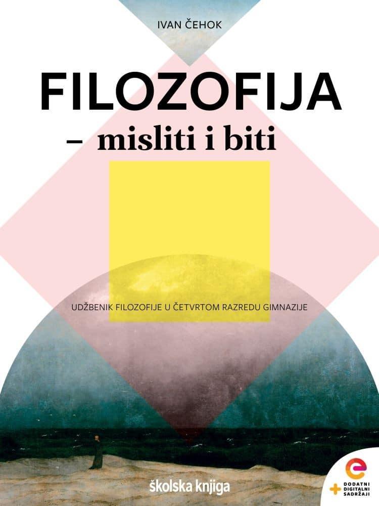 FILOZOFIJA- misliti i biti udžbenik filozofije u četvrtom razredu gimnazije autora Ivan Čehok