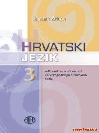HRVATSKI  JEZIK 3 : udžbenik za 3. razred ČETVEROGODIŠNJIH strukovnih škola autora Snježana Zrinjan